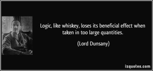 quote-logic-like-whiskey-loses-its-beneficial-effect-when-taken-in-too-large-quantities-lord-dunsany-54072