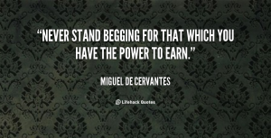 quote-Miguel-De-Cervantes-never-stand-begging-for-that-which-you-91072