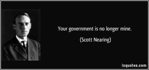 quote-your-government-is-no-longer-mine-scott-nearing-134300